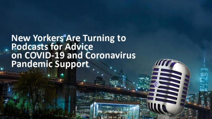 New Yorkers Are Turning to Podcasts for Advice on COVID-19 and Coronavirus Pandemic Support   New York City Podcast Network