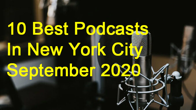 Get ready to binge listen: The 10 BEST NYC Podcasts For September 2020