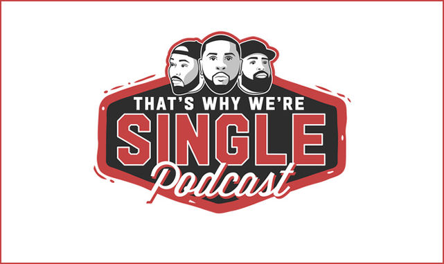That's Why We're Single With DB, LE2thaON, and Dra Tyson on the New York City Podcast Network