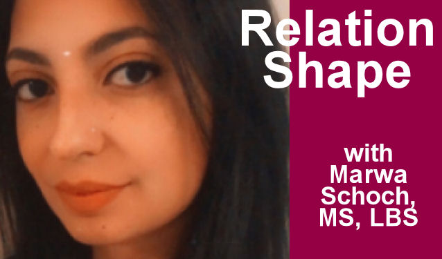 RelationShape with Marwa Schoch, MS, LBS on the New York City Podcast Network