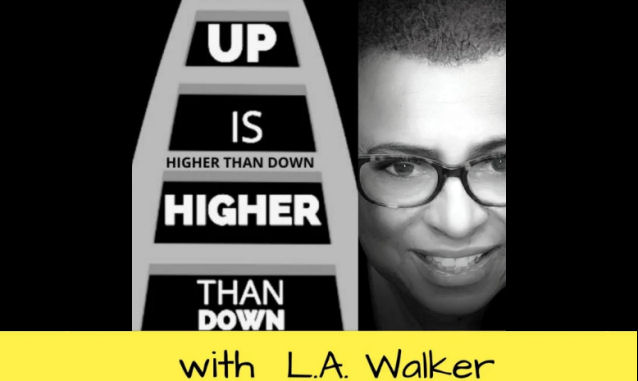 Up Is Higher Than Down with  L.A. Walker on the New York City Podcast Network